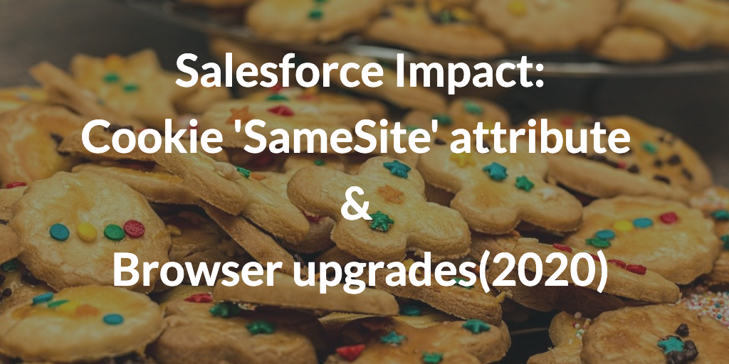 Salesforce Impact: Cookie 'SameSite' attribute & Browser upgrades(2020)