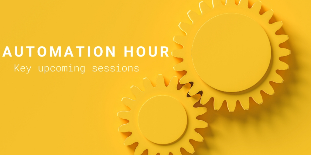 Automation Hour - Mar-Apr'20 Sessions (Save the date)⚙️